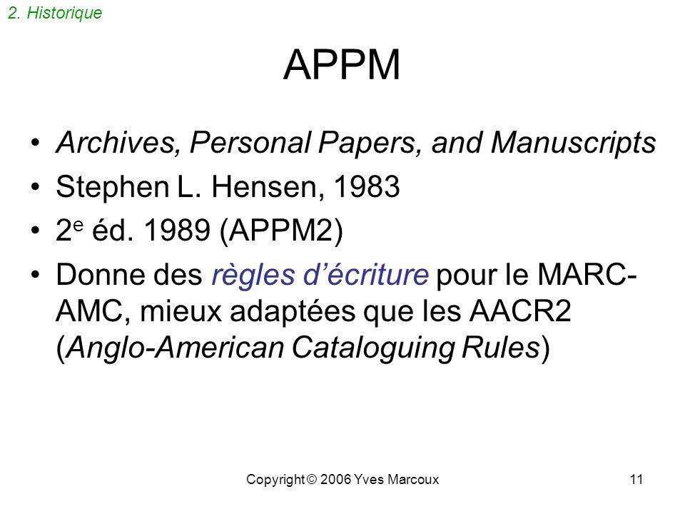 Copyright © 2006 Yves Marcoux10 Le numérique: MARC-AMC MARC = Machine Readable Cataloguing –Grand succès pour les bibliothèques dès 1970 Archives and