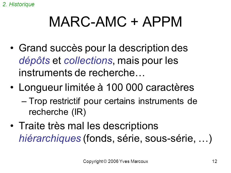 Copyright © 2006 Yves Marcoux11 APPM Archives, Personal Papers, and Manuscripts Stephen L. Hensen, 1983 2 e éd. 1989 (APPM2) Donne des règles décritur