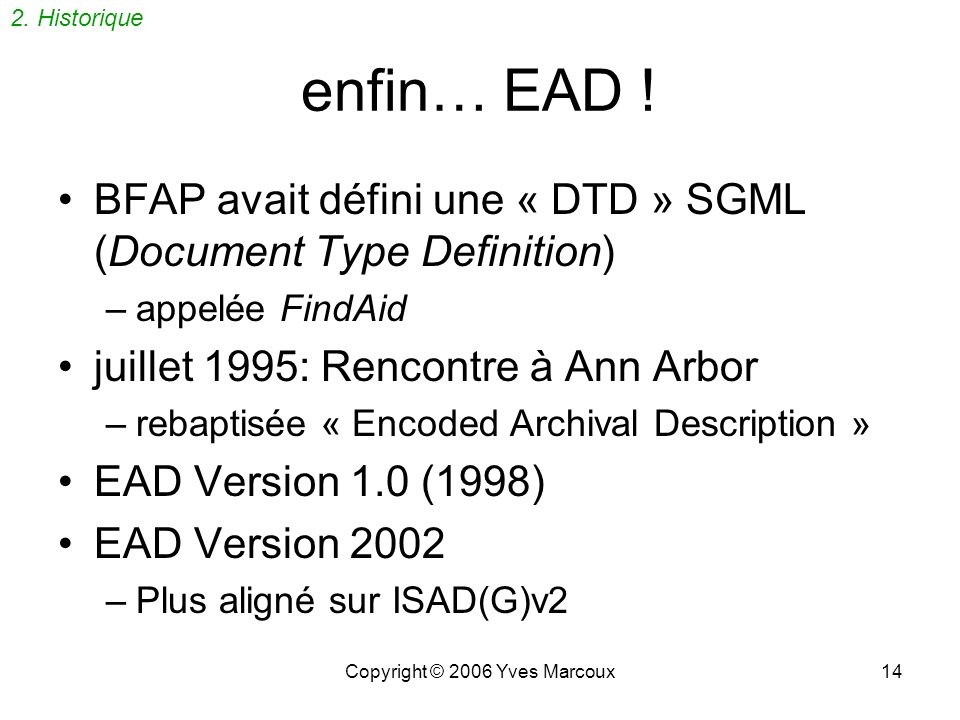 Copyright © 2006 Yves Marcoux13 Pré-EAD 1993: Berkeley Finding Aid Project (BFAP), Université de Berkeley, Californie Identifie SGML* en remplacement