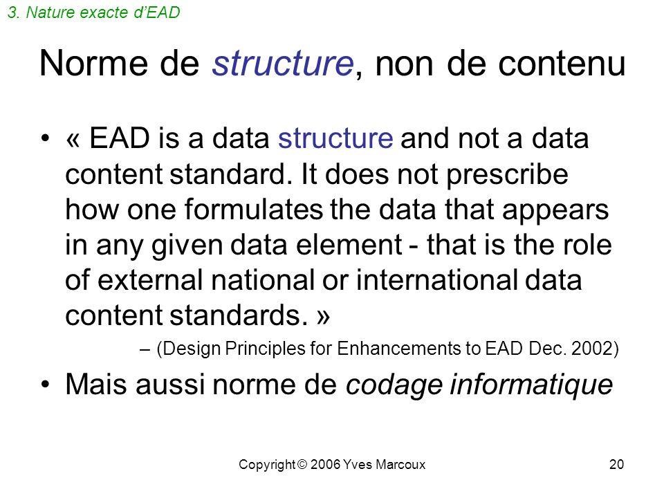 Copyright © 2006 Yves Marcoux20 Norme de structure, non de contenu « EAD is a data structure and not a data content standard.