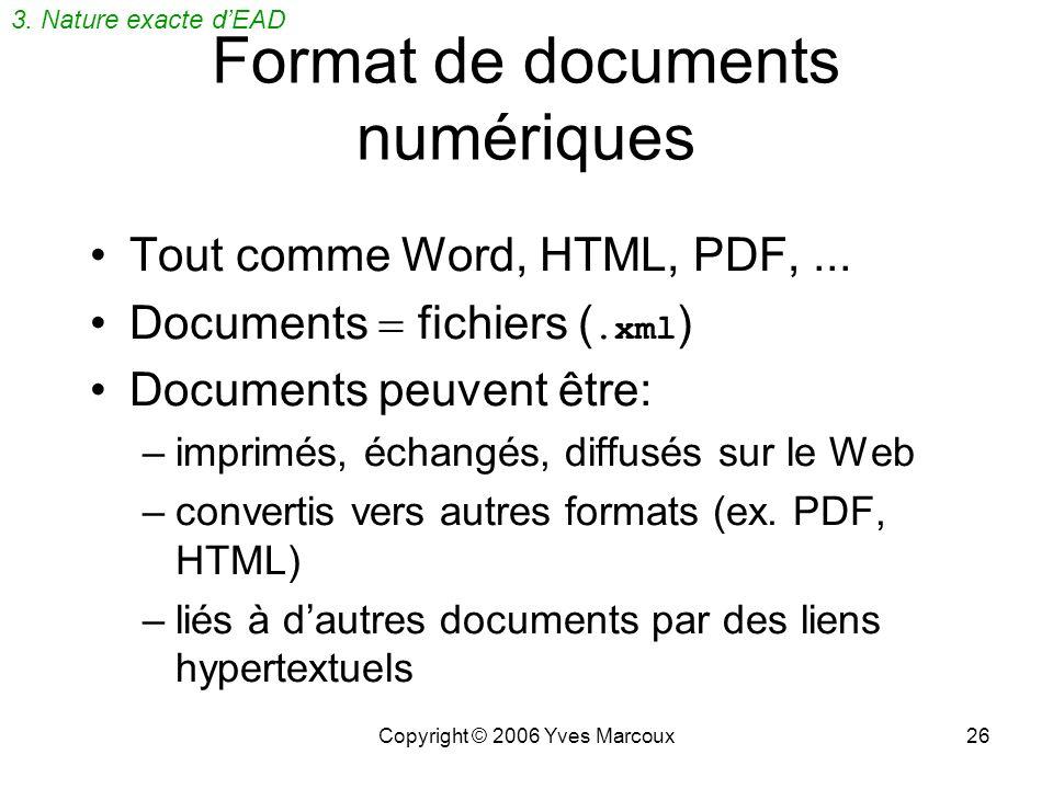 Copyright © 2006 Yves Marcoux25 XML, cest quoi? eXtensible Markup Language = Langage de balisage généralisable Définie par le W3C en février 1998 (v1.