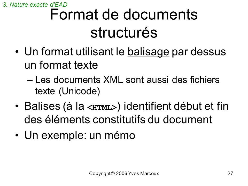 Copyright © 2006 Yves Marcoux26 Format de documents numériques Tout comme Word, HTML, PDF,... Documents fichiers (.xml ) Documents peuvent être: –impr