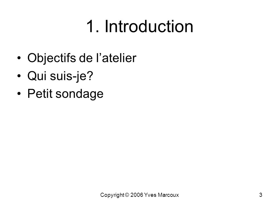 Copyright © 2006 Yves Marcoux2 Plan de latelier EAD 1.Introduction (10 min.) 2.Historique dEAD (15 min.) 3.Nature exacte dEAD (35 min.) 4.Ressources E