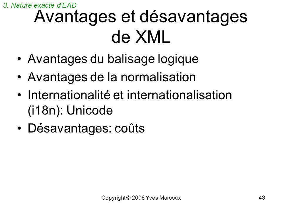 Copyright © 2006 Yves Marcoux43 Avantages et désavantages de XML Avantages du balisage logique Avantages de la normalisation Internationalité et internationalisation (i18n): Unicode Désavantages: coûts 3.