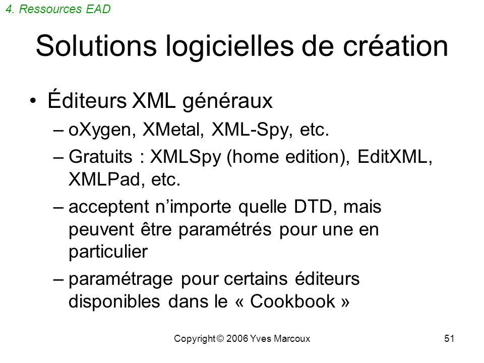Copyright © 2006 Yves Marcoux51 Solutions logicielles de création Éditeurs XML généraux –oXygen, XMetal, XML-Spy, etc.