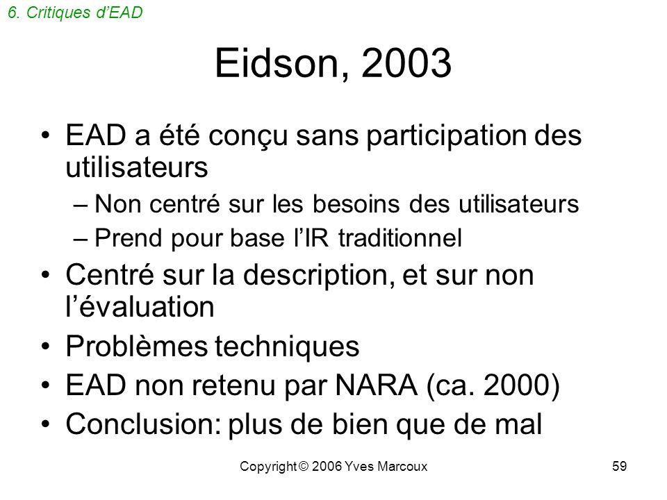 Copyright © 2006 Yves Marcoux58 6. Critiques dEAD Matthew Y. Eidson, J.Arch.Org., v.1, no 4, 2003 Dennis Meissner, in: Dooley, J.M., 1998 Lenteur dado