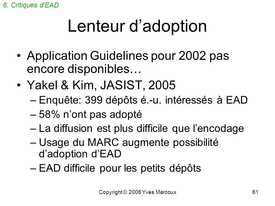 Copyright © 2006 Yves Marcoux61 Lenteur dadoption Application Guidelines pour 2002 pas encore disponibles… Yakel & Kim, JASIST, 2005 –Enquête: 399 dépôts é.-u.