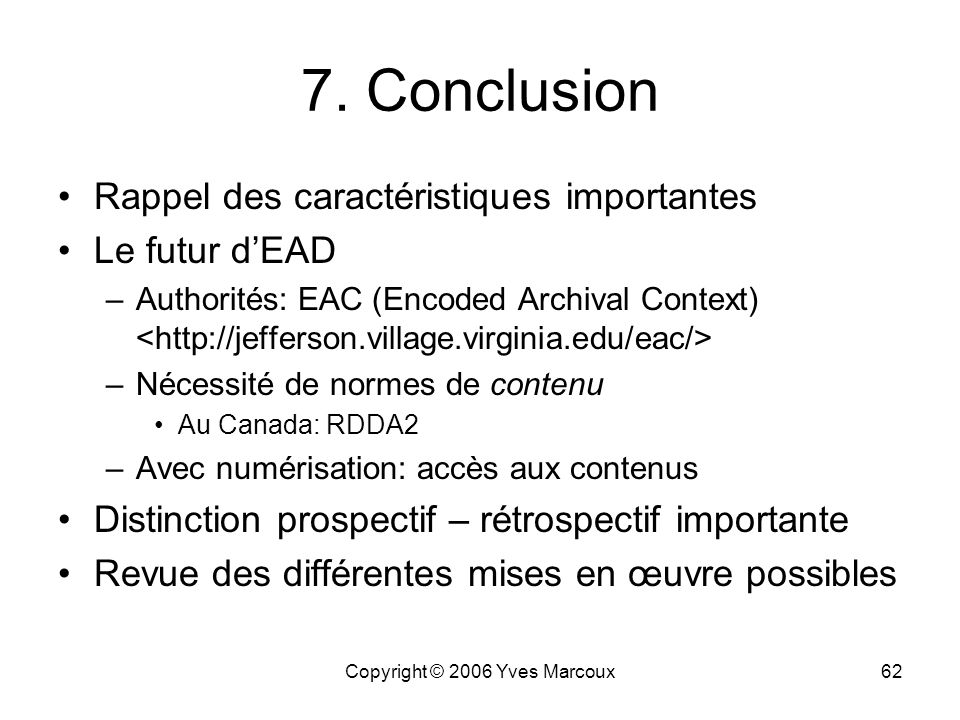 Copyright © 2006 Yves Marcoux61 Lenteur dadoption Application Guidelines pour 2002 pas encore disponibles… Yakel & Kim, JASIST, 2005 –Enquête: 399 dép