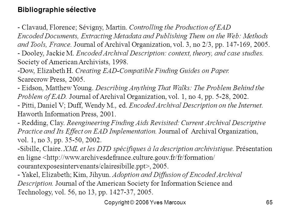 Copyright © 2006 Yves Marcoux64 (suite) Projet intéressant pour lAAQ – « guidelines » ou « pratiques recommandées » pour EAD –en accord avec RDDA2 –da