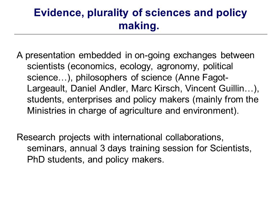 Evidence, plurality of sciences and policy making.