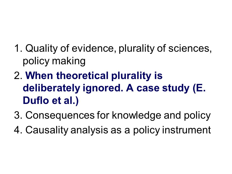 1. Quality of evidence, plurality of sciences, policy making 2.