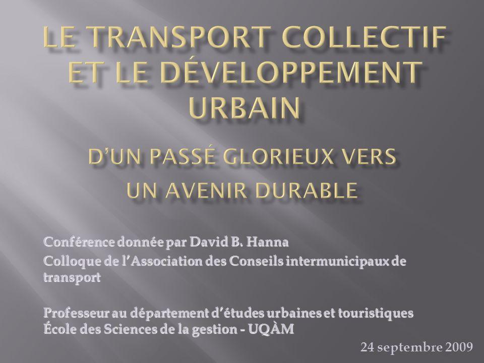 Conférence donnée par David B. Hanna Colloque de lAssociation des Conseils intermunicipaux de transport Professeur au département détudes urbaines et