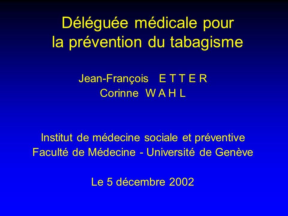 Déléguée médicale pour la prévention du tabagisme Jean-François E T T E R Corinne W A H L Institut de médecine sociale et préventive Faculté de Médeci