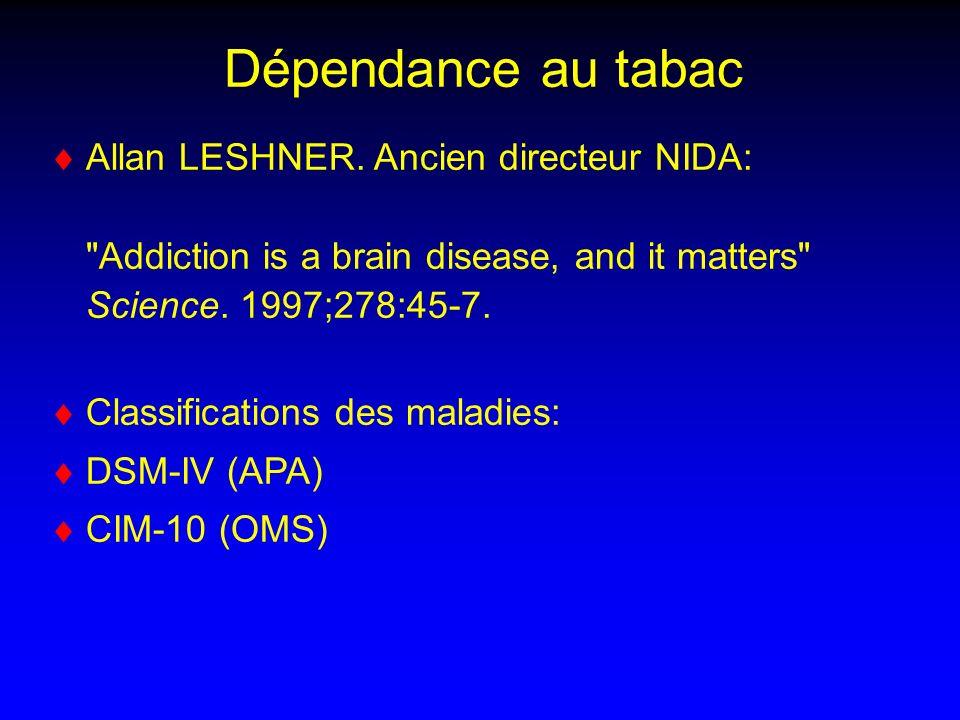 Dépendance au tabac Allan LESHNER. Ancien directeur NIDA: