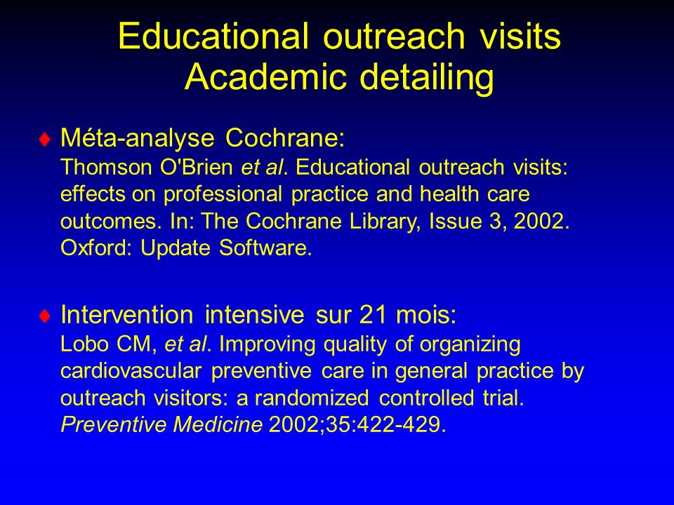 Educational outreach visits Academic detailing Méta-analyse Cochrane: Thomson O'Brien et al. Educational outreach visits: effects on professional prac