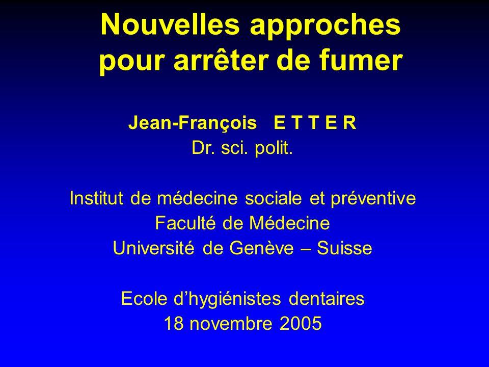 Nouvelles approches pour arrêter de fumer Jean-François E T T E R Dr.