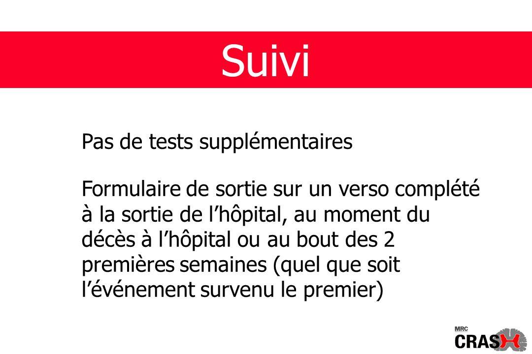 Suivi Pas de tests supplémentaires Formulaire de sortie sur un verso complété à la sortie de lhôpital, au moment du décès à lhôpital ou au bout des 2 premières semaines (quel que soit lévénement survenu le premier)