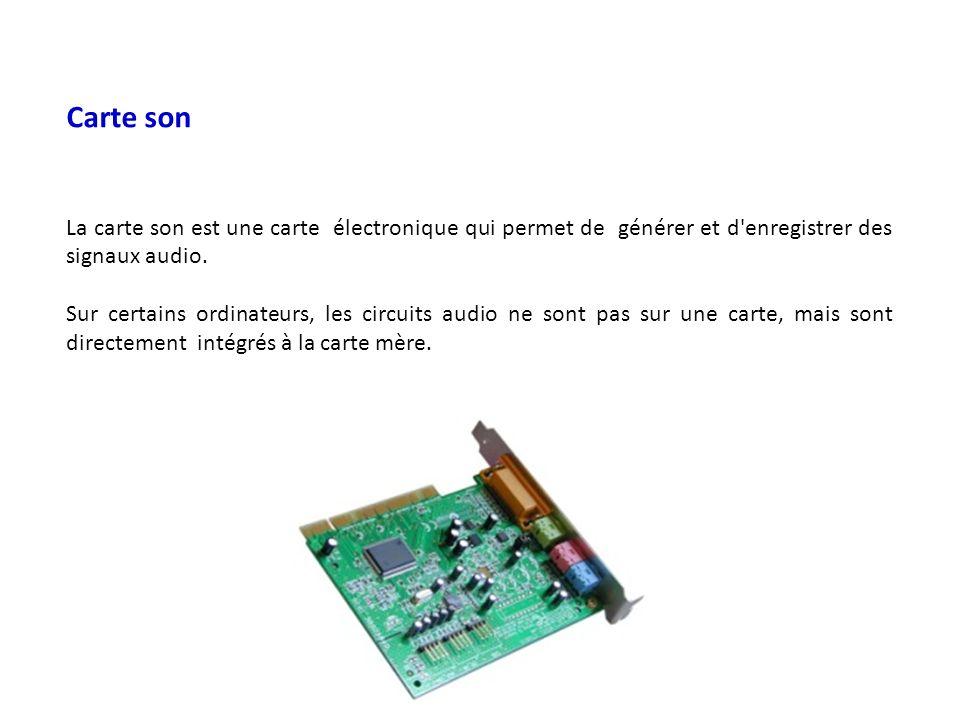 Carte son La carte son est une carte électronique qui permet de générer et d'enregistrer des signaux audio. Sur certains ordinateurs, les circuits aud