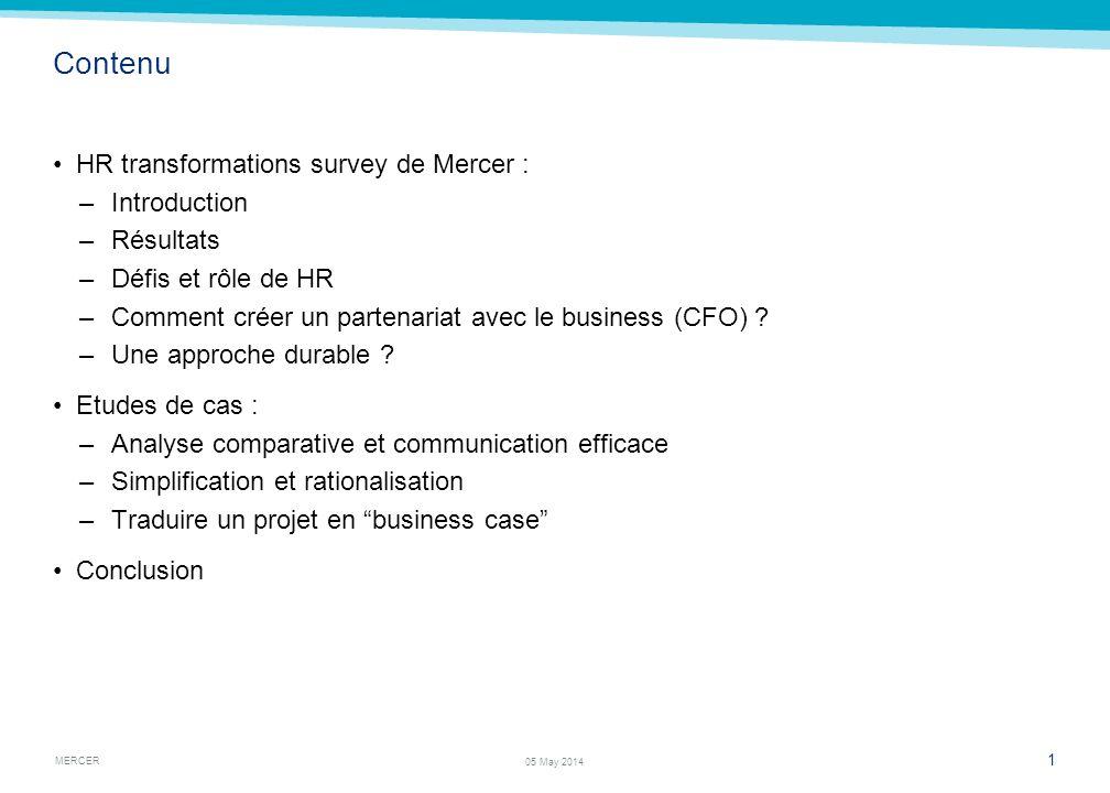 MERCER 1 05 May 2014 Contenu HR transformations survey de Mercer : –Introduction –Résultats –Défis et rôle de HR –Comment créer un partenariat avec le