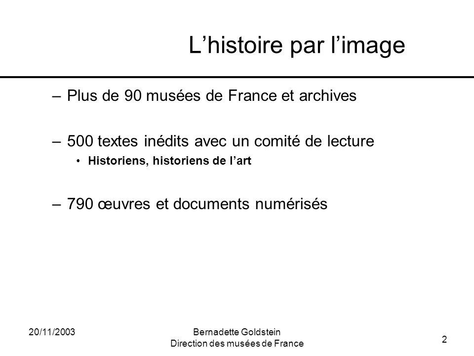 2 20/11/2003Bernadette Goldstein Direction des musées de France Lhistoire par limage –Plus de 90 musées de France et archives –500 textes inédits avec