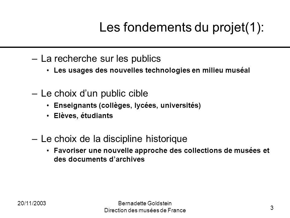 3 20/11/2003Bernadette Goldstein Direction des musées de France Les fondements du projet(1): –La recherche sur les publics Les usages des nouvelles te