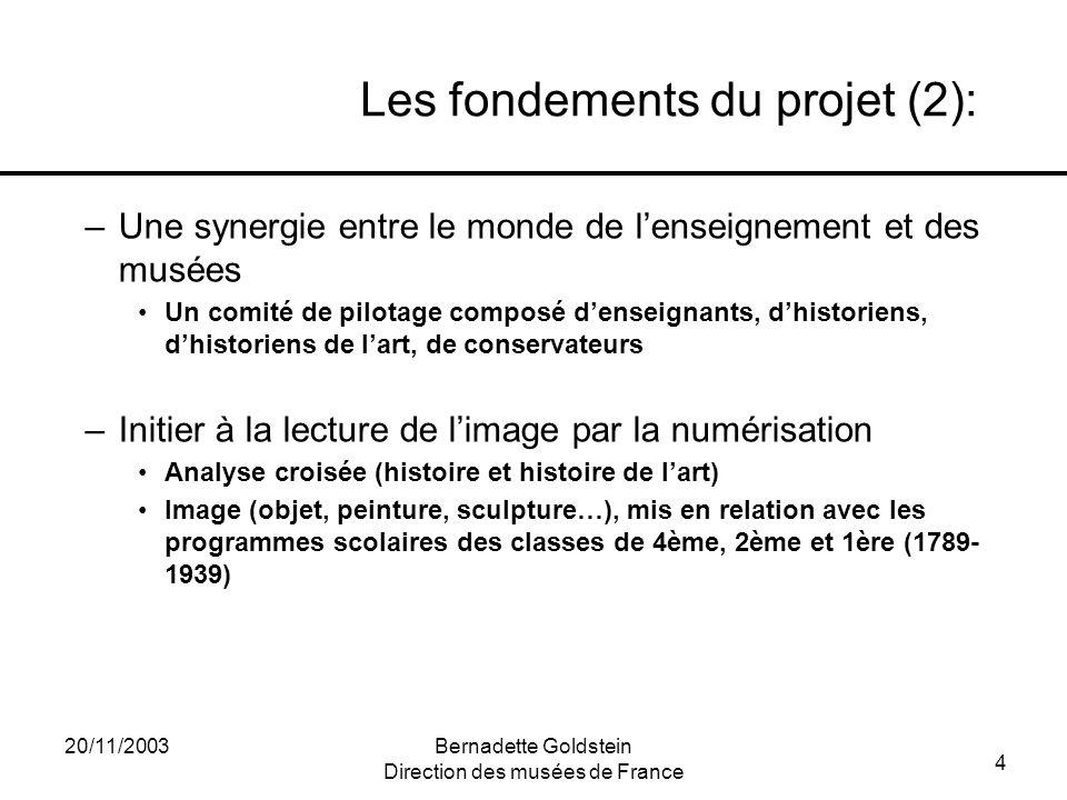 4 20/11/2003Bernadette Goldstein Direction des musées de France Les fondements du projet (2): –Une synergie entre le monde de lenseignement et des mus