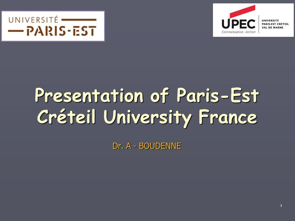 1 Presentation of Paris-Est Créteil University France Dr. A - BOUDENNE