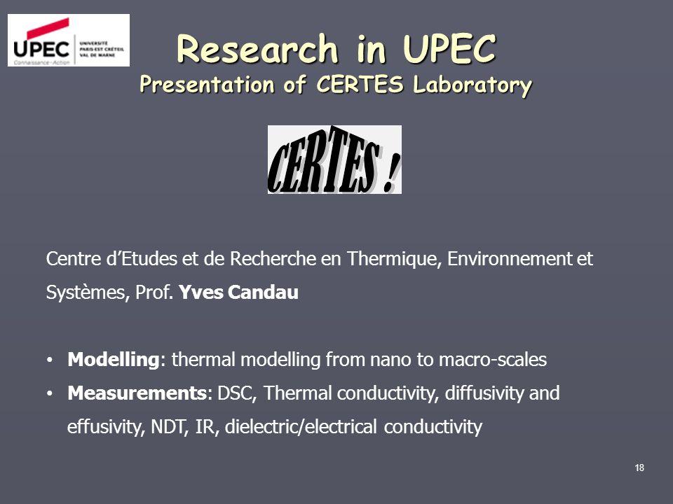 18 Research in UPEC Presentation of CERTES Laboratory Centre dEtudes et de Recherche en Thermique, Environnement et Systèmes, Prof. Yves Candau Modell