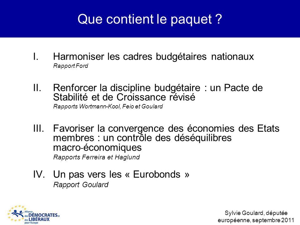 Que contient le paquet ? I.Harmoniser les cadres budgétaires nationaux Rapport Ford II.Renforcer la discipline budgétaire : un Pacte de Stabilité et d