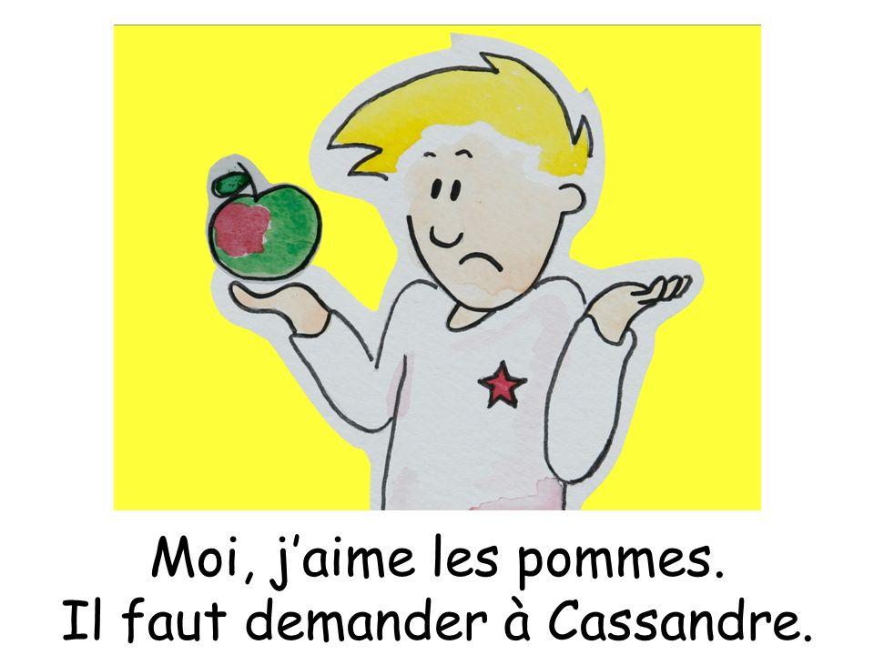 Moi, jaime les pommes. Il faut demander à Cassandre.