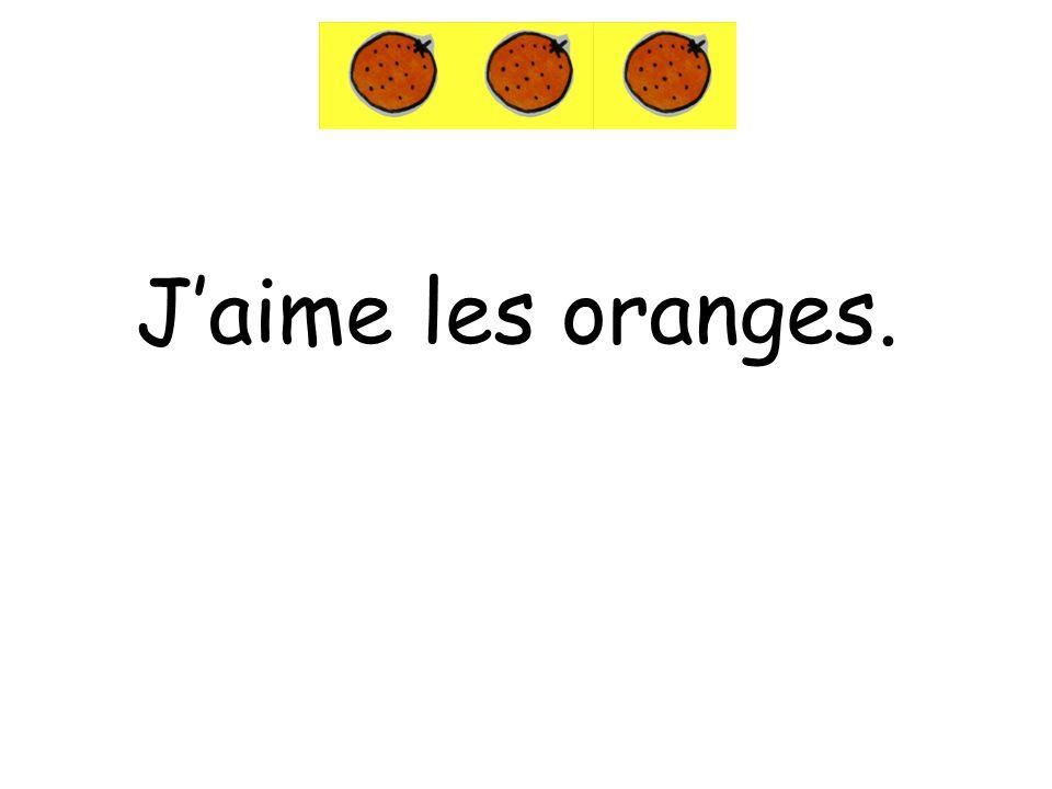 Jaime les oranges.