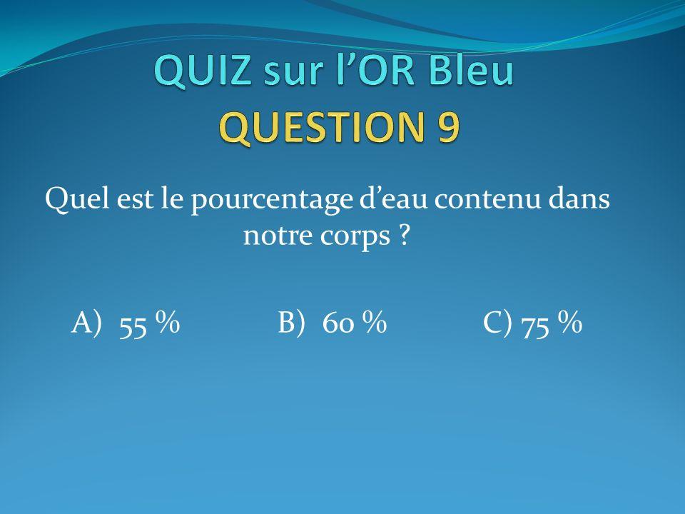 Quel est le pourcentage deau contenu dans notre corps ? A) 55 %B) 60 %C) 75 %