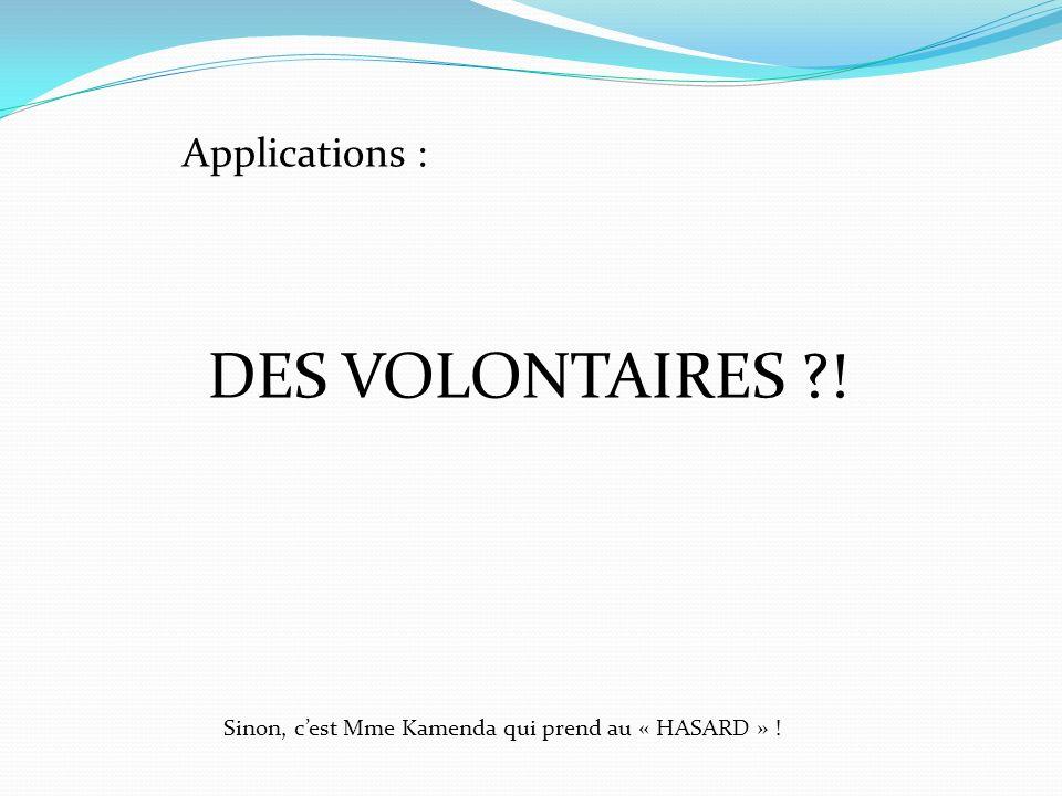 Applications : DES VOLONTAIRES ?! Sinon, cest Mme Kamenda qui prend au « HASARD » !