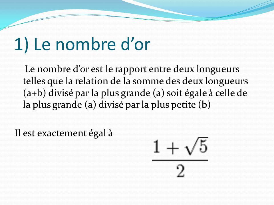 1) Le nombre dor Le nombre dor est le rapport entre deux longueurs telles que la relation de la somme des deux longueurs (a+b) divisé par la plus gran