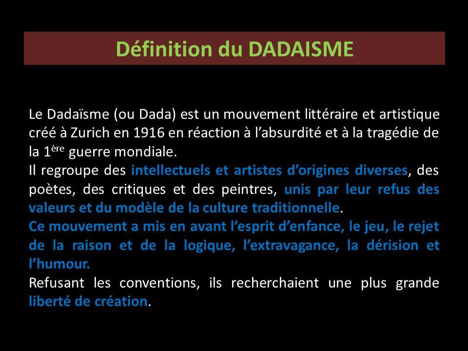 Définition du DADAISME Le Dadaïsme (ou Dada) est un mouvement littéraire et artistique créé à Zurich en 1916 en réaction à labsurdité et à la tragédie