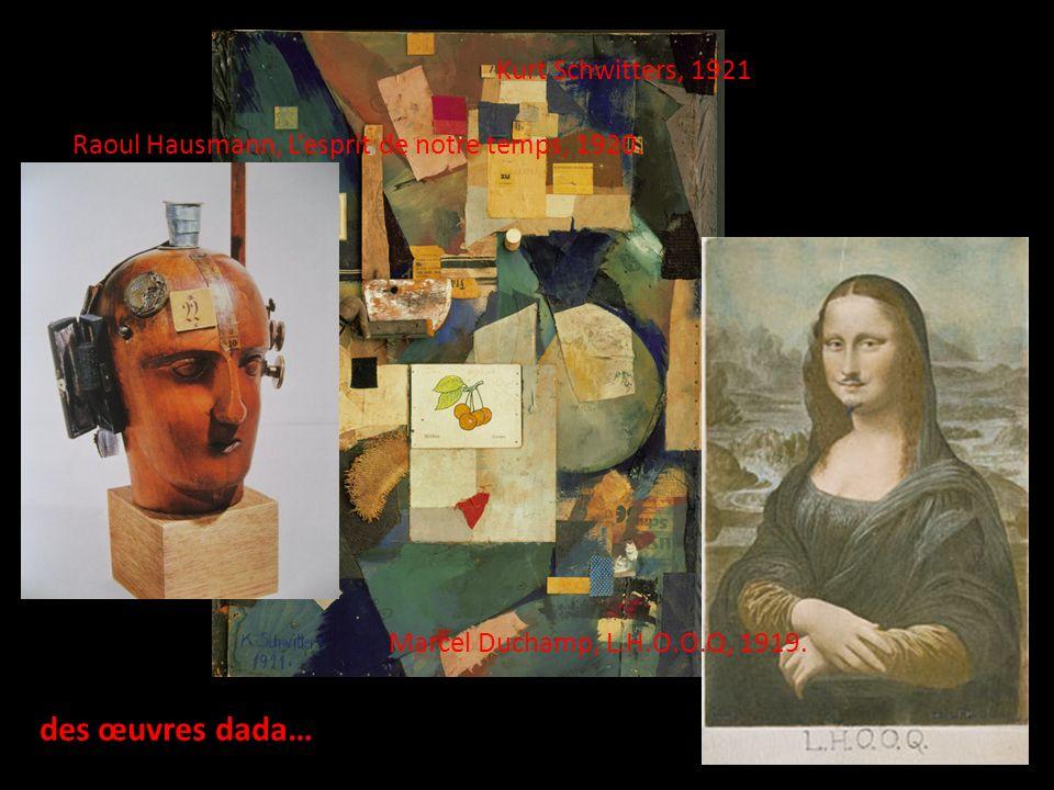 des œuvres dada… Kurt Schwitters, 1921 Marcel Duchamp, L.H.O.O.Q, 1919. Raoul Hausmann, Lesprit de notre temps, 1920.