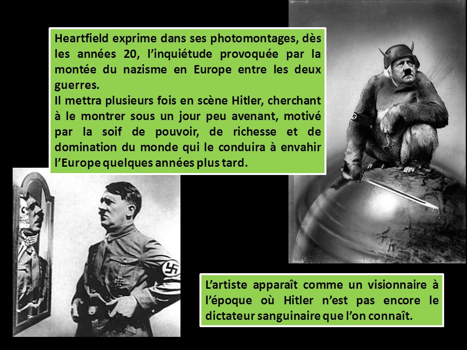 Heartfield exprime dans ses photomontages, dès les années 20, linquiétude provoquée par la montée du nazisme en Europe entre les deux guerres. Il mett