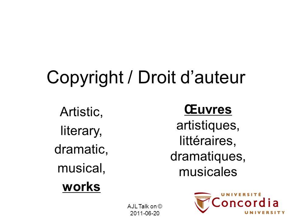 Copyright / Droit dauteur Œuvres artistiques, littéraires, dramatiques, musicales Artistic, literary, dramatic, musical, works AJL Talk on © 2011-06-20