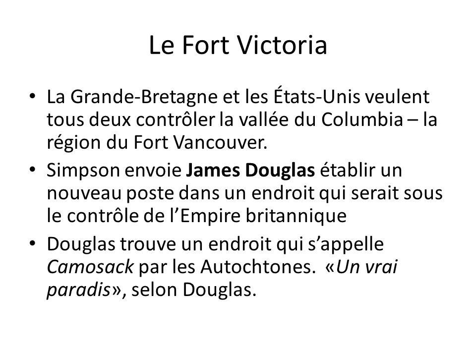 Le Fort Victoria La Grande-Bretagne et les États-Unis veulent tous deux contrôler la vallée du Columbia – la région du Fort Vancouver. Simpson envoie