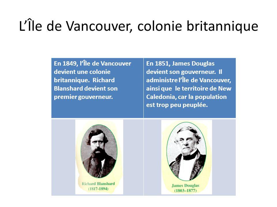 LÎle de Vancouver, colonie britannique En 1849, lÎle de Vancouver devient une colonie britannique. Richard Blanshard devient son premier gouverneur. E