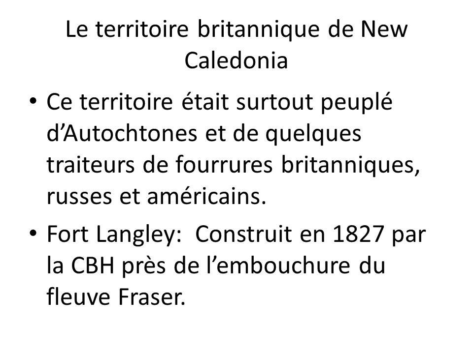 Le territoire britannique de New Caledonia Ce territoire était surtout peuplé dAutochtones et de quelques traiteurs de fourrures britanniques, russes