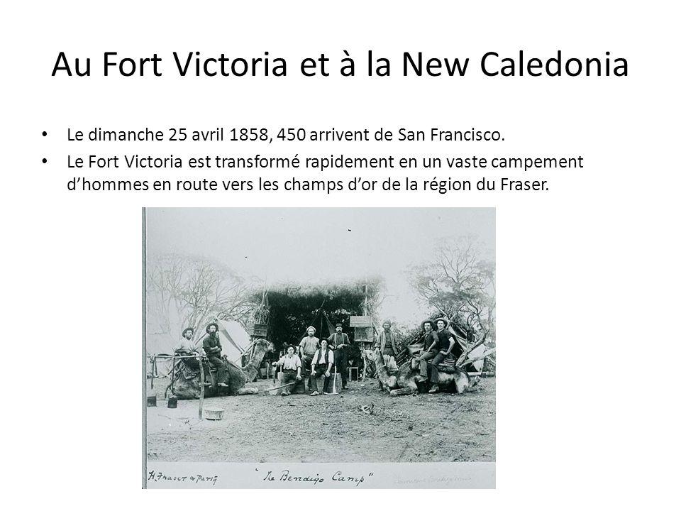 Au Fort Victoria et à la New Caledonia Le dimanche 25 avril 1858, 450 arrivent de San Francisco. Le Fort Victoria est transformé rapidement en un vast