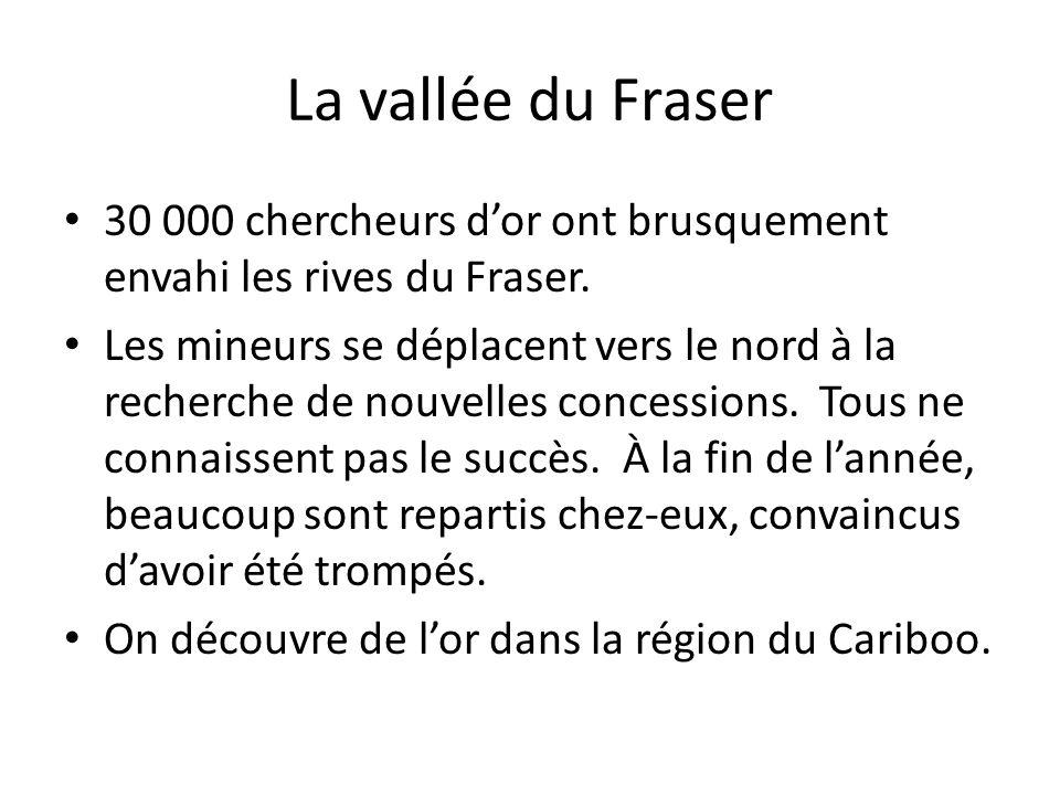 La vallée du Fraser 30 000 chercheurs dor ont brusquement envahi les rives du Fraser. Les mineurs se déplacent vers le nord à la recherche de nouvelle