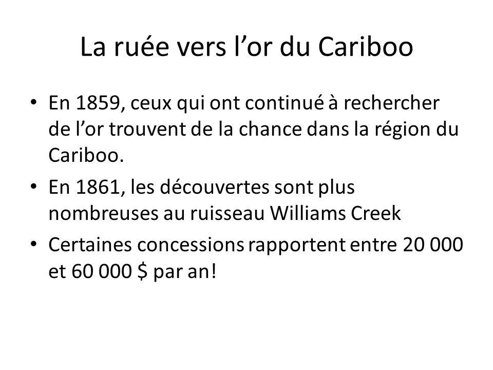 La ruée vers lor du Cariboo En 1859, ceux qui ont continué à rechercher de lor trouvent de la chance dans la région du Cariboo. En 1861, les découvert