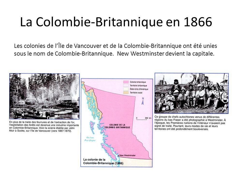 La Colombie-Britannique en 1866 Les colonies de lÎle de Vancouver et de la Colombie-Britannique ont été unies sous le nom de Colombie-Britannique. New
