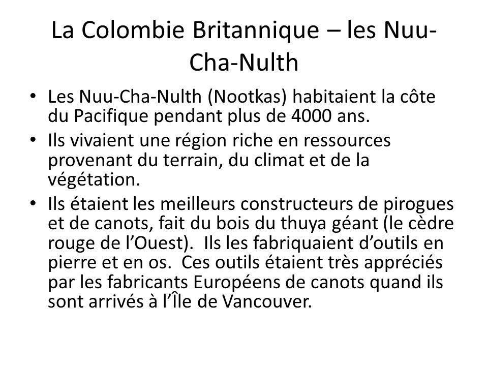 La Colombie Britannique – les Nuu- Cha-Nulth Les Nuu-Cha-Nulth (Nootkas) habitaient la côte du Pacifique pendant plus de 4000 ans. Ils vivaient une ré