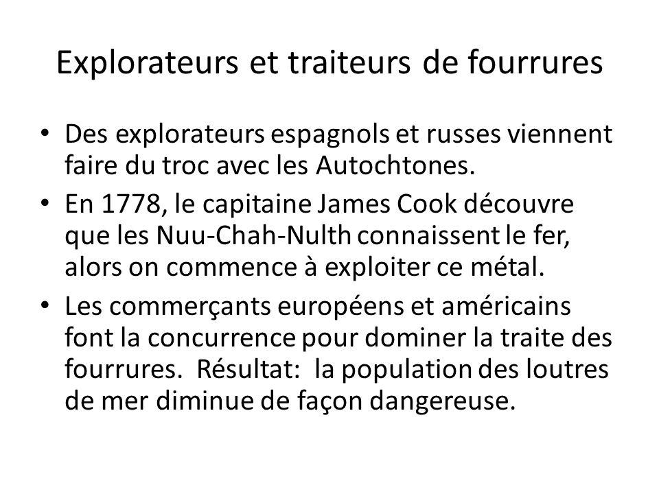 Explorateurs et traiteurs de fourrures Des explorateurs espagnols et russes viennent faire du troc avec les Autochtones. En 1778, le capitaine James C