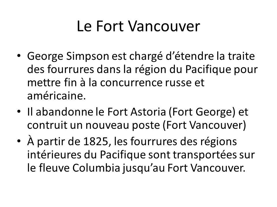 Le Fort Vancouver George Simpson est chargé détendre la traite des fourrures dans la région du Pacifique pour mettre fin à la concurrence russe et amé