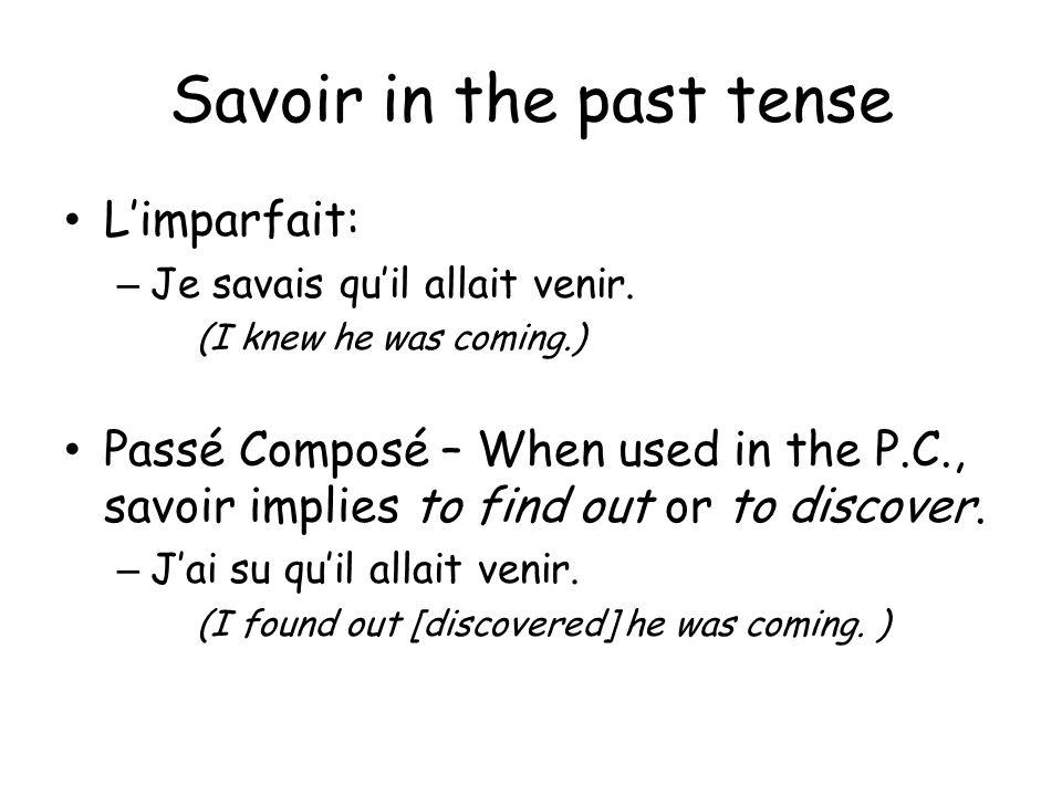 Savoir in the past tense Limparfait: – Je savais quil allait venir.