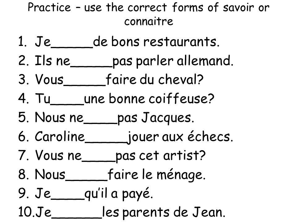 Practice – use the correct forms of savoir or connaitre 1.Je_____de bons restaurants.